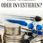 Geld anlegen oder investieren?