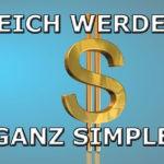 Reich werden: Ganz simpel ein Vermögen verdienen