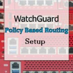 Setup Watchguard's Policy Based Routing