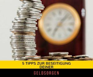 5 einfache Tipps zur Beseitigung deiner Geldsorgen.