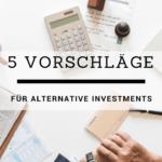 5 Vorschläge für alternative Investments