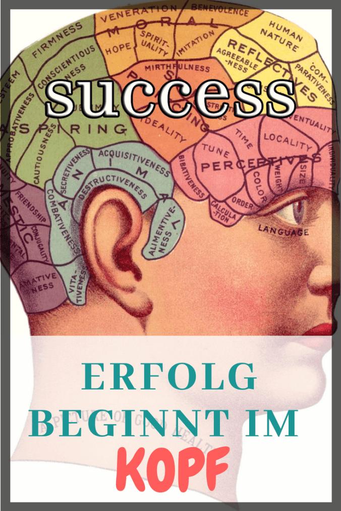 Warum Erfolg im Kopf beginnt und was du ändern musst um endlich Erfolg zu haben um deine Ziele zu erreichen.