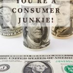 Always out of money? – You're a consumer junkie!