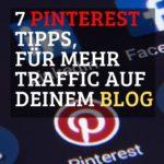 7 Pinterest Tipps, um den Traffic auf deinem Blog zu steigern.