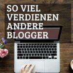 Blog Einnahmen Liste – Was andere Blogger verdienen.